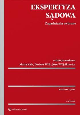 Ekspertyza sądowa. Zagadnienia wybrane. - WójcikiewiczJózef, WilkDariusz, KałaMaria - Książki Prawo, administracja