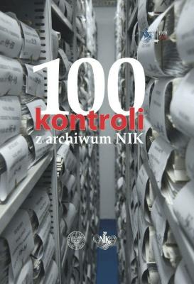 100 kontroli z archiwum NIK - Bernhardt-KowalskaDorota, ChojnackiPiotr, SzycRyszard - Książki Historia, archeologia