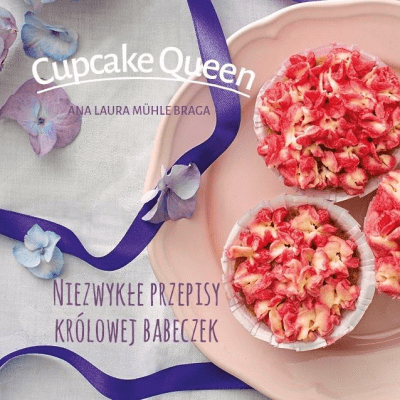 Cupcake queen.Niezwykłe przepisy królowej babeczek - MuhleBragaAnaLaura - Książki Kuchnia, potrawy
