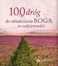 100 dróg do odnalezienia Boga w codzienności - BoulvinYves - Książki Poradniki i albumy