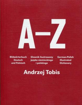 A-Z Słownik ilustrowany języka niemieckiego i polskiego. - Andrzej Tobis - Książki Książki do nauki języka obcego