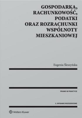 Gospodarka rachunkowość podatki oraz rozrachunki wspólnoty mieszkaniowej - ŚleszyńskaEugenia - Książki Prawo, administracja