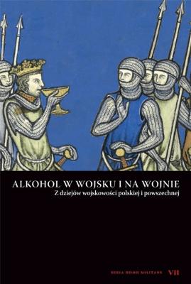 Alkohol w wojsku i na wojnie - Opracowaniezbiorowe - Książki Historia, archeologia