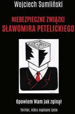 Niebezpieczne związki Sławomira Petelickiego - SumlińskiWojciech - Książki Reportaż, literatura faktu