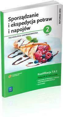Sporządzanie i ekspedycja potraw i napojów. Część 2. Podręcznik do nauki zawodu technik żywienia i usług gastronomicznych, kucharz.