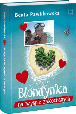 Blondynka na Wyspie Zakochanych. - PawlikowskaBeata - Książki Reportaż, literatura faktu