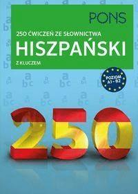 250 ćwiczeń ze słownictwa z kluczem. Hiszpański. Poziom A1-B2 - Opracowaniezbiorowe - Książki Książki do nauki języka obcego