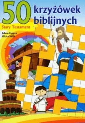 50 krzyżówek biblijnych Stary Testament - WilkMichał, LigęzaAdam - Książki Religioznawstwo, nauki teologiczne
