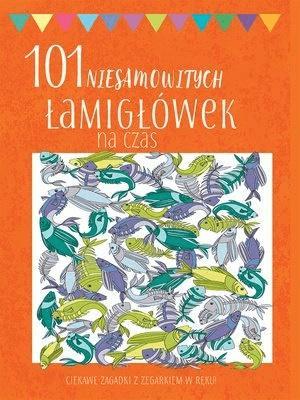 101 niesamowitych łamigłówek na czas - praca zbiorowa - Książki Książki dla dzieci