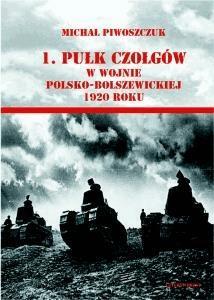 1. pułk czołgów w wojnie polsko-bolszewickiej... - PiwoszczukMichał - Książki Historia, archeologia