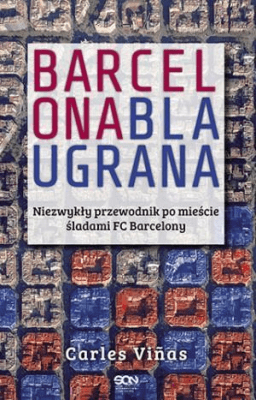 Barcelona Blaugrana. Niezwykły przewodnik po mieście śladami FC Barcelony - VinasCarles - Książki Sport, forma fizyczna