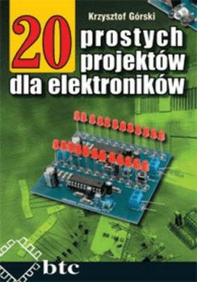 20 prostych projektów dla elektroników - GórskiKrzysztof - Książki Książki naukowe i popularnonaukowe