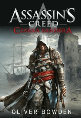 Czarna bandera. Assassin's Creed. Tom 6 - Bowden Oliver - Książki Fantasy, science fiction, horror