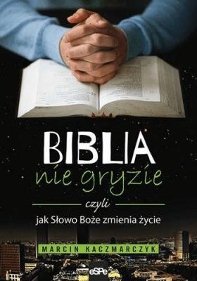 Biblia nie gryzie, czyli jak Słowo Boże zmienia życie - KaczmarczykMarcin - Książki Religioznawstwo, nauki teologiczne
