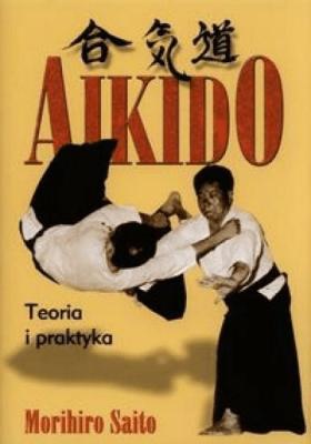Aikido Teoria i praktyka - SaitoMorihiro - Książki Sport, forma fizyczna