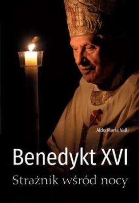 Benedykt XVI. Strażnik wśród nocy. - ValliAldoMaria - Książki Biografie, wspomnienia