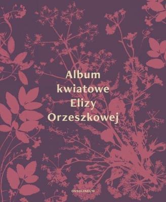 Album kwiatowe Elizy Orzeszkowej - OrzeszkowaEliza - Książki Książki naukowe i popularnonaukowe