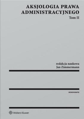 Aksjologia prawa administracyjnego Tom 2 - ZimmermannJan - Książki Prawo, administracja