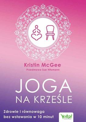 Joga na krześle. Zdrowie i równowaga bez wstawania w 10 minut - McGeeKristin - Książki Sport, forma fizyczna