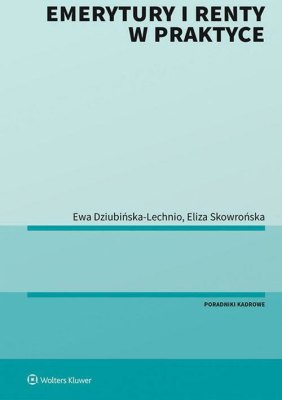 Emerytury i renty w praktyce - SkowrońskaEliza, Dziubińska-LechnioEwaElżbieta - Książki Prawo, administracja