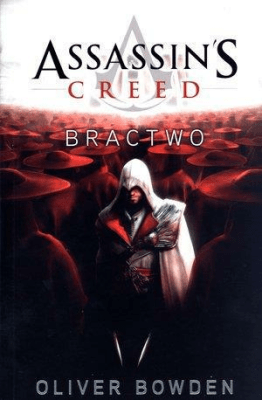 Bractwo. Assassins Creed. Tom 2. - Bowden Oliver - Książki Fantasy, science fiction, horror