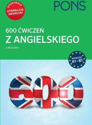 600 ćwiczeń z angielskiego z kluczem na poziomie A1-B2. - Opracowaniezbiorowe - Książki Książki do nauki języka obcego