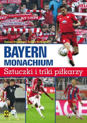 Bayern Monachium. Sztuczki i triki piłkarzy w.2 - BocheńskiTomasz, BorkowskiTomasz - Książki Sport, forma fizyczna