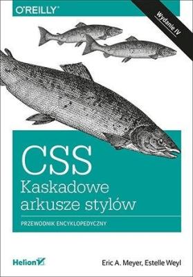CSS. Kaskadowe arkusze stylów w.4 - MeyerEricA., WeylEstelle - Książki Informatyka, internet
