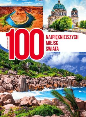 100 najpiękniejszych miejsc świata - Opracowaniezbiorowe - Książki Poradniki i albumy