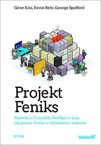 Projekt Feniks. Powieść o IT, modelu DevOps i o tym jak pomóc firmie w odniesieniu sukcesu