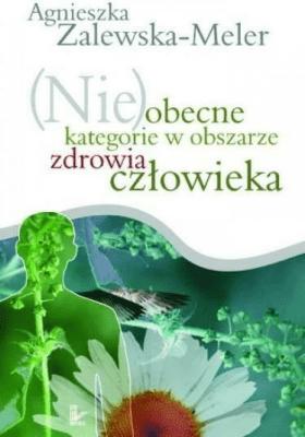 (Nie)obecne kategorie w obszarze zdrowia człowieka - Zalewska-MelerAgnieszka - Książki Poradniki i albumy