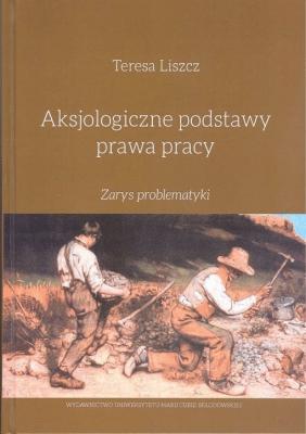 Aksjologiczne podstawy prawa pracy - LiszczTeresa - Książki Prawo, administracja