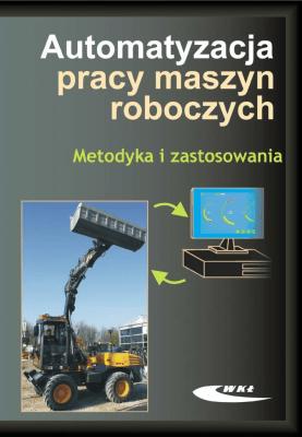 Automatyzacja pracy maszyn roboczych. Metodyka - Opracowaniezbiorowe - Książki Poradniki i albumy
