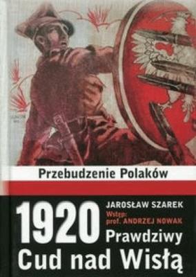 1920 Prawdziwy Cud nad Wisłą - SzarekJarosław - Książki Historia, archeologia