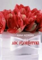 ABC florystyki - NizińskaAnna - Książki Podręczniki do szkół podst. i średnich