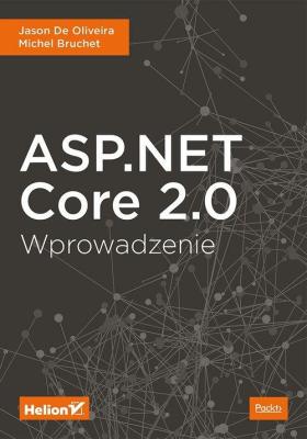 ASP.NET Core 2.0. Wprowadzenie - DeOliveiraJason, BruchetMichel - Książki Informatyka, internet