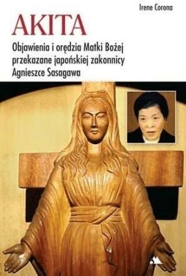 Akita. Objawienia i orędzia Matki Bożej. - CoronaIrene - Książki Religioznawstwo, nauki teologiczne