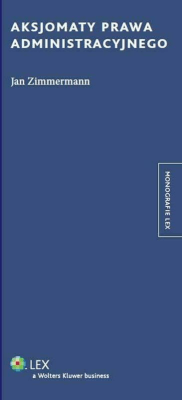 Aksjomaty prawa administracyjnego - ZimmermannJan - Książki Prawo, administracja
