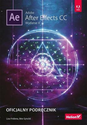 Adobe After Effects CC. Oficjalny podręcznik - FridsmaLisa, GyncildBrie - Książki Informatyka, internet