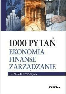 1000 pytań. Ekonomia, finanse, zarządzanie - Grzegorz Wałęga - Książki Książki naukowe i popularnonaukowe