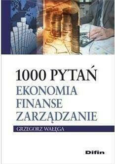1000 pytań. Ekonomia, finanse, zarządzanie