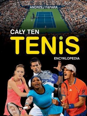Encyklopedia. Cały ten tenis - FąfaraAndrzej - Książki Sport, forma fizyczna