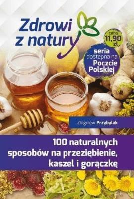 100 naturalnych sposobów na przeziębienie... - PrzybylakZbigniew - Książki Poradniki i albumy