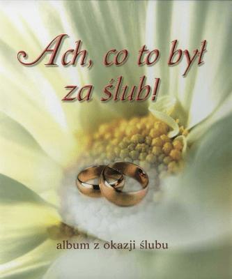 Ach, co to był za ślub! Album z okazji ślubu - SzczepańskaAnna - Książki Poradniki i albumy