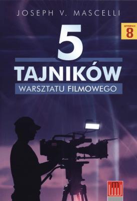 5 TAJNIKÓW WARSZTATU FILMOWEGO - MascelliJoseph - Książki Literatura piękna