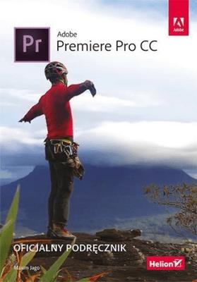 Adobe Premiere Pro CC. Oficjalny podręcznik - JagoMaxim - Książki Informatyka, internet