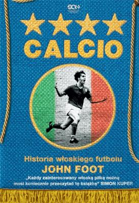 Calcio. Historia włoskiego futbolu - John Foot - Książki Sport, forma fizyczna