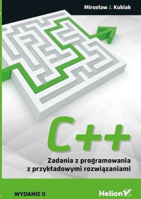 C++. Zadania z programowania z przykładowymi rozwiązaniami - KubiakMirosławJ. - Książki Informatyka, internet