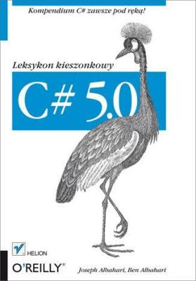 C# 5.0. Leksykon kieszonkowy wydanie III - AlbahariJoseph, AlbahariBen - Książki Informatyka, internet