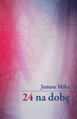 24 na dobę - MikaJanusz - Książki Literatura piękna